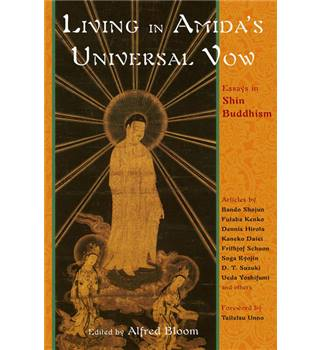 Living in Amida's Universal Vow Essays on Shin Buddhism