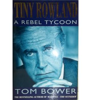 Tiny Rowland- A Rebel Tycoon; Signed copy; First Edition