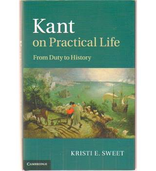 Kant on Practical Life. From Duty to History