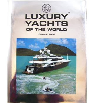 Luxury Yachts of the World; Volume I - 2008