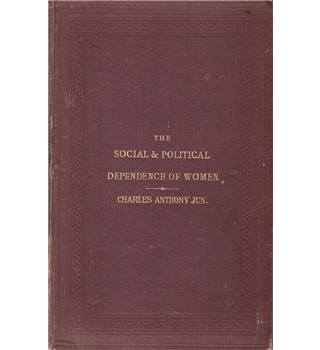 The Social & Political Dependence of Women - 1880