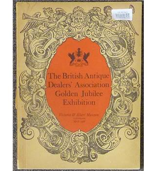 The British antique dealers' association golden jubilee exhibition