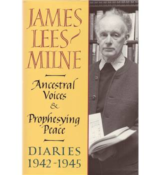 Ancestral Voices and Prophesying Peace - James Lees-Milne Diaries, 1942-1945