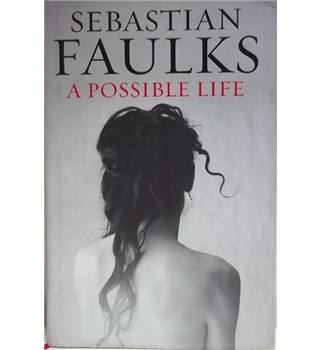 A possible life - Sebastian Faulks -Signed Copy, First Edition