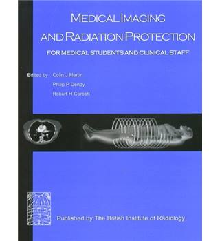 Medical Imaging and Radiation Protection - For Medical Students and Clinical Staff