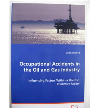 Occupational Accidents in the Oil and Gas Industry: Influencing Factors Within a Holistic, Predictive Model