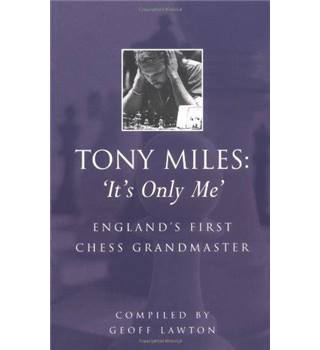 "Tony Miles : ""It's Only Me"". England's First Chess Grandmaster"