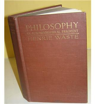 Philosophy an autobiographical fragment - Henrie Waste
