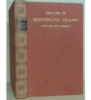 The Life of Benvenuto Cellini, written by Himself: 1500-1570
