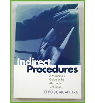 Indirect Procedures. Musicians and the Alexander Technique.