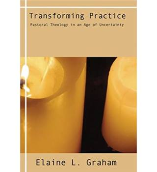 Transforming Practice - Pastoral Theology in an Age of Uncertainty