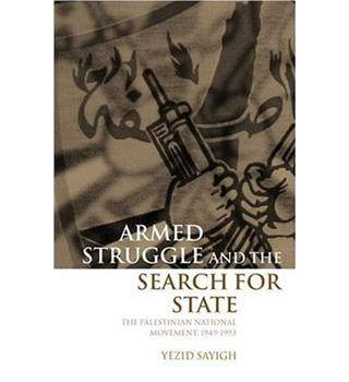 Armed Struggle and the Search for State: The Palestinian National Movement, 1949-1993: Palestinian National Movement, 1949-93