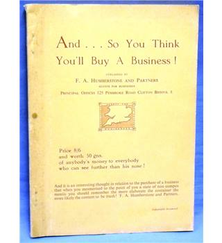 And...so you think you'll buy a business! F.A. Humberstone