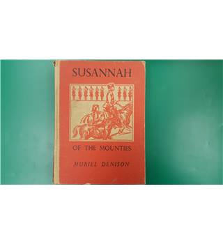 Susannah Of The Mounties - Muriel Denison - First Edition 1938