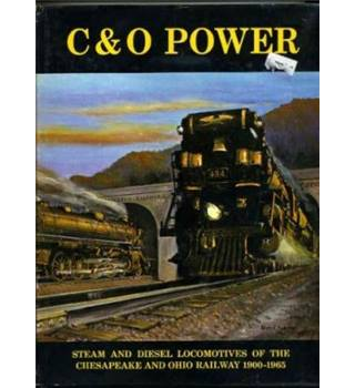 C&O Power: Steam and Diesel Locomotives of the Chesapeake and Ohio Railway 1900-1965