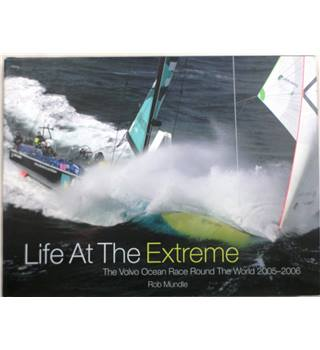 Life at the Extreme: The Volvo Ocean Race Round The World 2005-2006