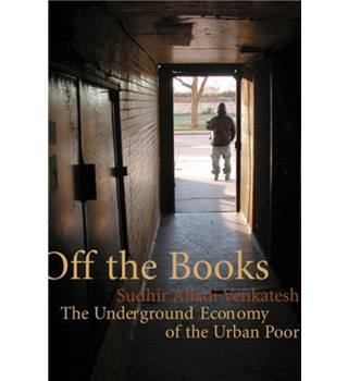 Off the Books - The Underground Economy of the Urban Poor
