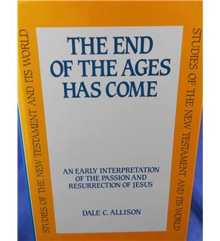 The End of the Ages Has Come: An Early Interpretation of the Passion and Resurrection of Jesus