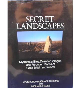 Secret Landscapes: Mysterious Sites, Deserted Villages, and Forgotten Places of Great Britain and Ireland