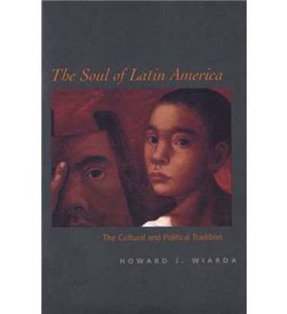 The Soul of Latin America The Cultural and Political tradition