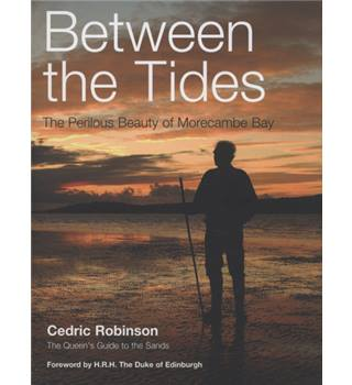 Between the Tides - The Perilouse Beauty of Morecambe Bay (Signed)