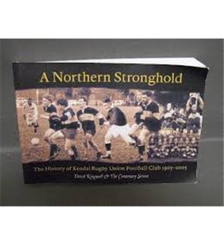 A northern stronghold - History of the Kendal Rugby Union Football Club 1905 - 2005