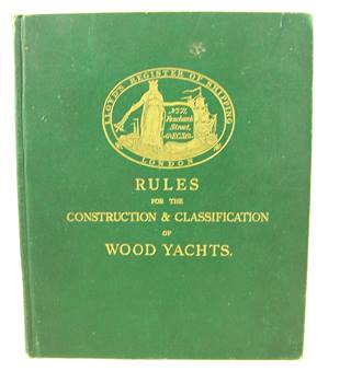 Rules & Regulations for the Construction and Classification of Yachts: Vol I Wood Yachts - Sailing, Auxiliary and Full Power