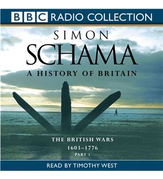 A history of Britain - Part 2, The British wars, 1603-1776 BBC Radio collection