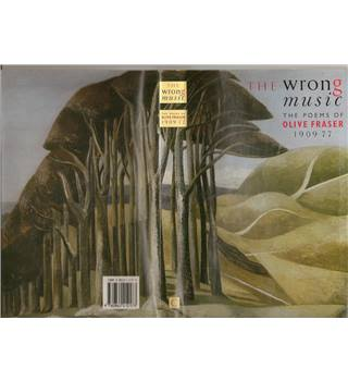 The wrong music - the poems of Olive Fraser 1909-77