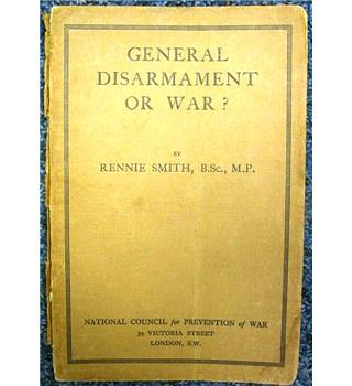 General Disarmament or War?