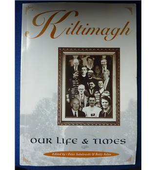 Kiltimagh: Our Life and Times
