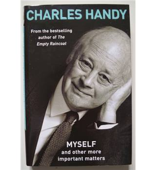 Myself and other More Important Matters - Charles Handy - SIGNED