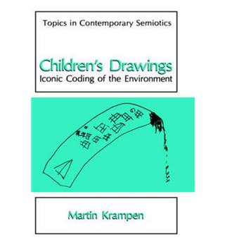 Children's Drawings: Iconic Coding of the Environment (Topics in Contemporary Semiotics)