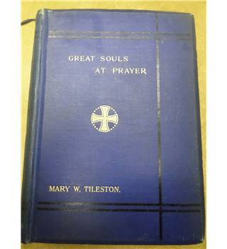 Great Souls at Prayer - by Mary Tileston Allenson 1904 Third Edition 1904