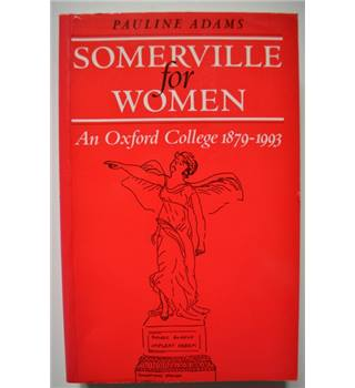 Somerville for Women - An Oxford College 1879 - 1993