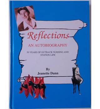 Reflections an Autobiography 50 Years of Outback Nursing and Station Life