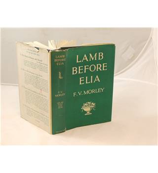 Lamb Before Elia by F.V. Morley published in 1935 by Jonathan Cape with clipped dustjacket.