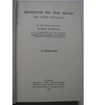 Kindness to the Dead and other Discourses - James Cooper