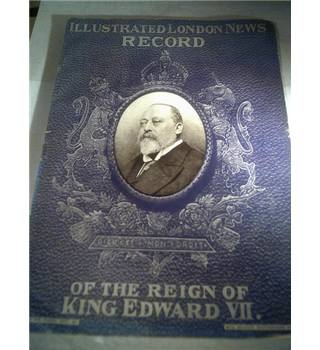 The Illustrated London News Record of the Reign of King Edward VII