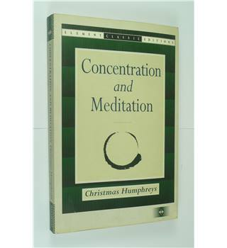 Concentration and Meditation : A Manual of Mind Development by Christmas Humphreys