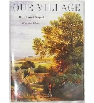 Our Village: Sketches of Rural Character and Scenery. by Mary Russell Mitford
