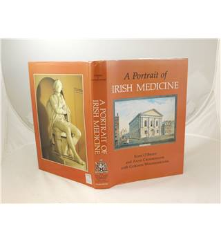 A Portrait of Irish Medicine an illustrated History of Medicine in Ireland by O'Brien & Crookshank 1984 Ward River Press