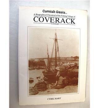 Cornish Oasis: A Biographical Chronical of the Fishing Village Of Coverack, Cornwall.
