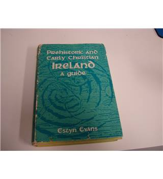 Prehistoric and Early Christian Ireland: A Guide