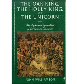 The Oak King, the Holly King and the Unicorn: Myths and Symbolism of the Unicorn Tapestries