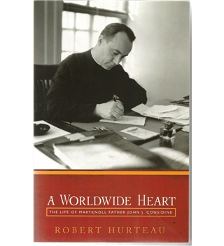 A Worldwide Heart: The Life of Maryknoll Father John J. Considine