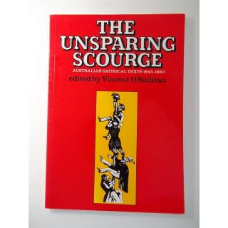 The Unsparing Scourge: Australian Satirical Texts - 1845-1860