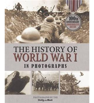 The History of World War I in Photographs - Photographs by the Daily Mail - Hardback