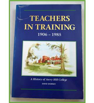 Teachers in Training. A History of Avery Hill College.