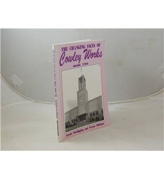 The changing faces of Cowley Works book two by Carole Newbigging and Trevor Williams publ Robert Boyd Publications 2002
